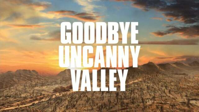 Must see: Goodbye Uncanny Valley