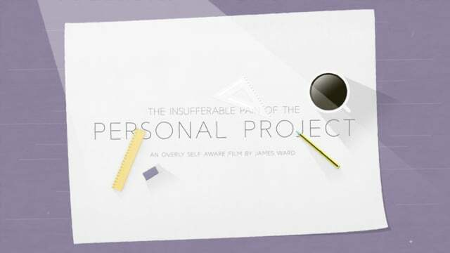 Must see: The Insufferable Pain of the Personal Project