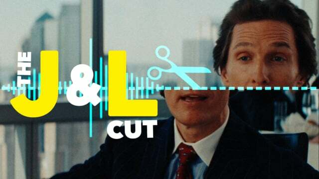Must see: the J-cut and the L-cut