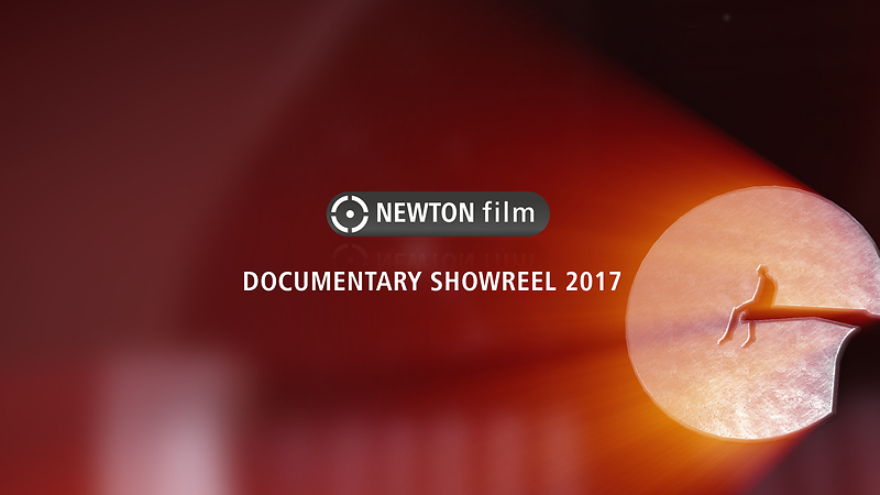 NEWTON film | SHOWREEL 2017 | CREATIVE DOCUMENTARY PRODUCTION